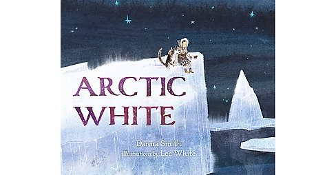 Arctic White (School And Library) (Danna Smith) - image 1 of 1