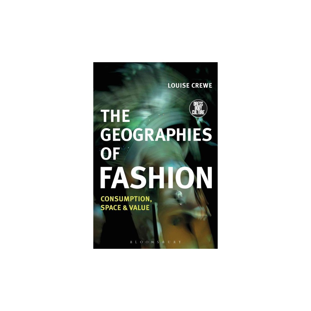 Geographies of Fashion : Consumption, Space and Value (Hardcover) (Louise Crewe)