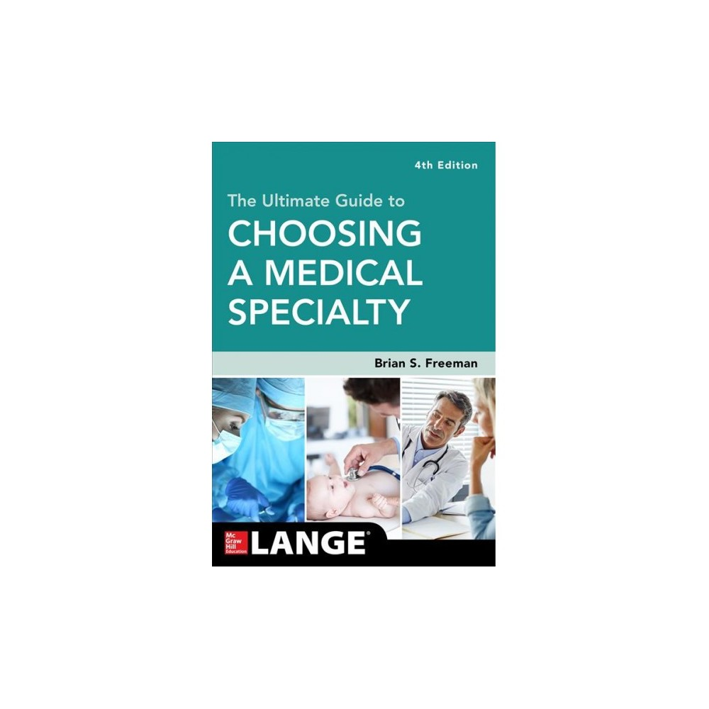Ultimate Guide to Choosing a Medical Specialty - 4 by M.D. Brian S. Freeman (Paperback)