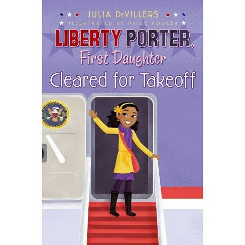 Cleared for Takeoff - (Liberty Porter, First Daughter (Hardcover)) by  Julia Devillers (Hardcover) - image 1 of 1