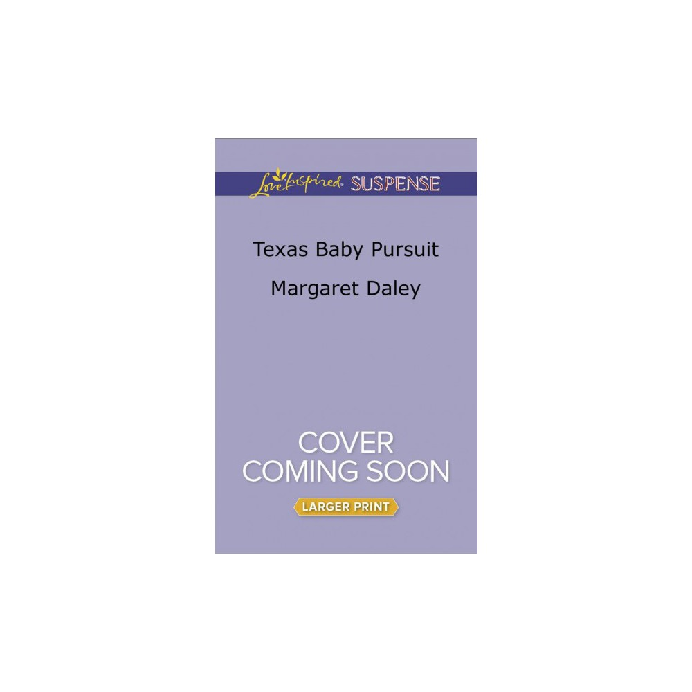 Texas Baby Pursuit - Lgr (Love Inspired Suspense (Large Print)) by Margaret Daley (Paperback)