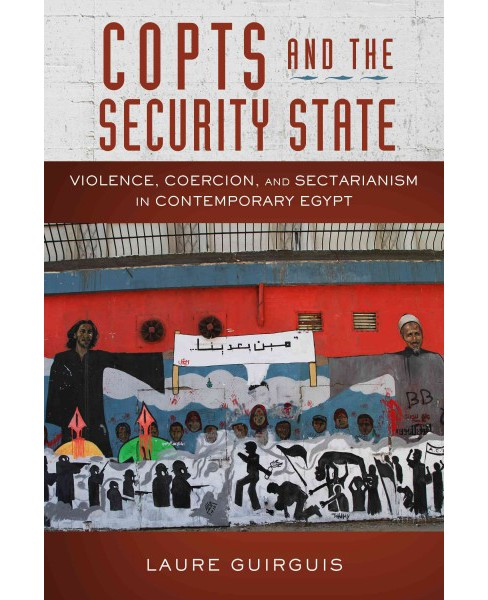 Copts and the Security State : Violence, Coercion, and Sectarianism in Contemporary Egypt (Paperback) - image 1 of 1