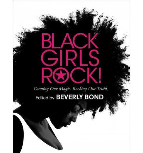 Black Girls Rock! : Owning Our Magic. Rocking Our Truth. (Hardcover) (Beverly Bond) - image 1 of 1