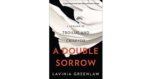 Double Sorrow : A Version of Troilus and Criseyde (Hardcover) (Lavinia Greenlaw) - image 1 of 1