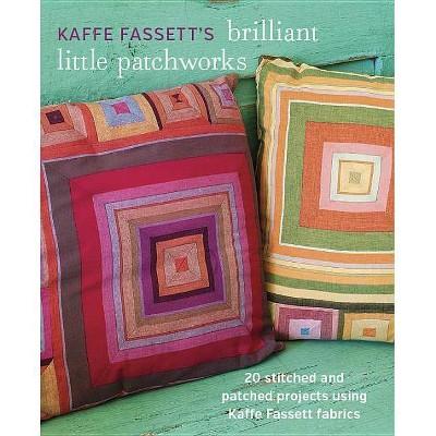 Kaffe Fassett's Brilliant Little Patchworks - (Paperback)