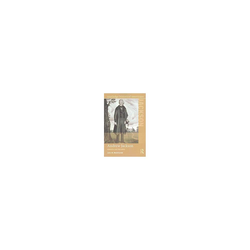 Andrew Jackson : Principle and Prejudice (Paperback) (John M. Belohlavek)