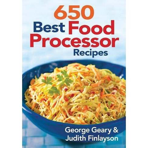 650 Best Food Processor Recipes - by  George Geary & Judith Finlayson (Paperback) - image 1 of 1
