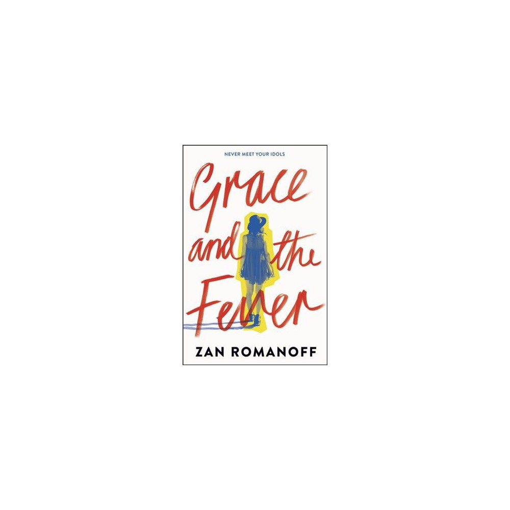 Grace and the Fever - by Zan Romanoff (Hardcover)