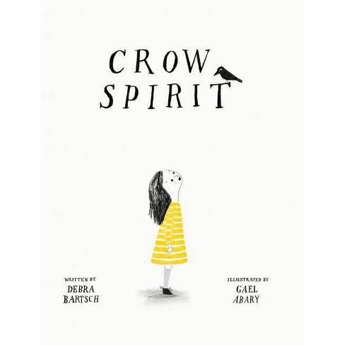Crow Spirit - by  Debra Bartsch (Hardcover) - image 1 of 1