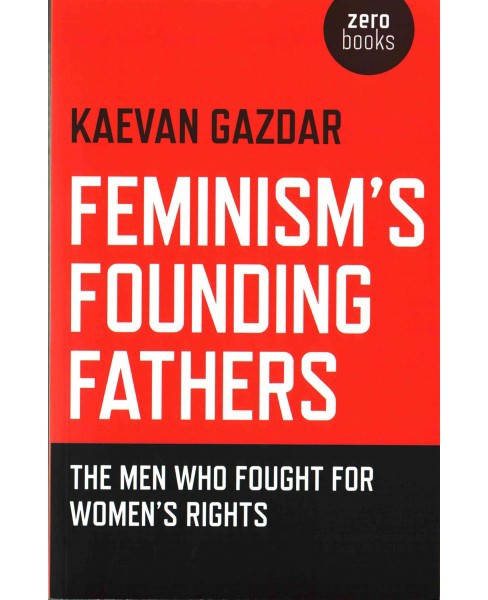 Feminism's Founding Fathers : The Men Who Fought for Women's Rights (Paperback) (Kaevan Gazdar) - image 1 of 1
