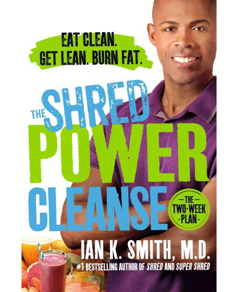 Shred Power Cleanse : Eat Clean - Get Lean - Burn Fat (Reprint) (Paperback) (M.D. Ian K. Smith) - image 1 of 1