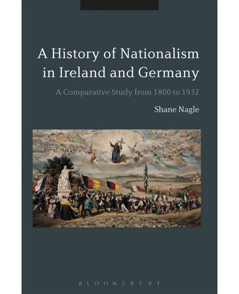 Histories of Nationalism in Ireland and Germany : A Comparative Study from 1800 to 1932 (Hardcover) - image 1 of 1