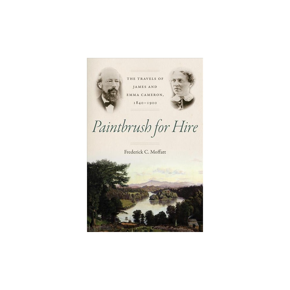 Paintbrush for Hire : The Travels of James and Emma Cameron, 1840–1900 - (Hardcover)