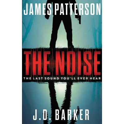 The Noise - by James Patterson & J D Barker (Hardcover)