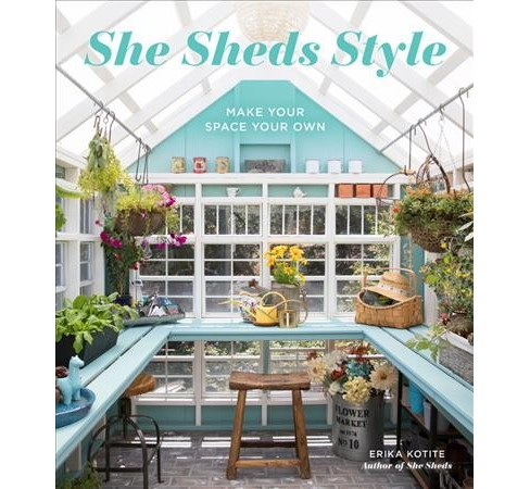 She Sheds Style : Make Your Space Your Own -  by Erika Kotite (Hardcover) - image 1 of 1