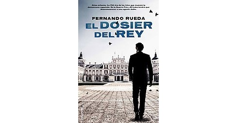 El dosier del rey / The King's Dossier (Paperback) (Fernado Rueda) - image 1 of 1