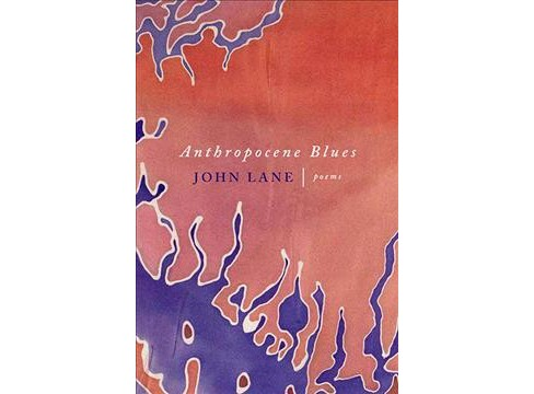 Anthropocene Blues : Poems -  by John Lane (Paperback) - image 1 of 1