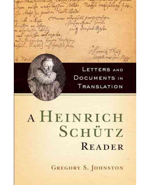 Heinrich Schütz Reader : Letters and Documents in Translation (Reprint) (Paperback) (Gregory - image 1 of 1