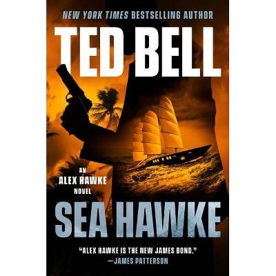 Sea Hawke - (An Alex Hawke Novel) by  Ted Bell (Hardcover)