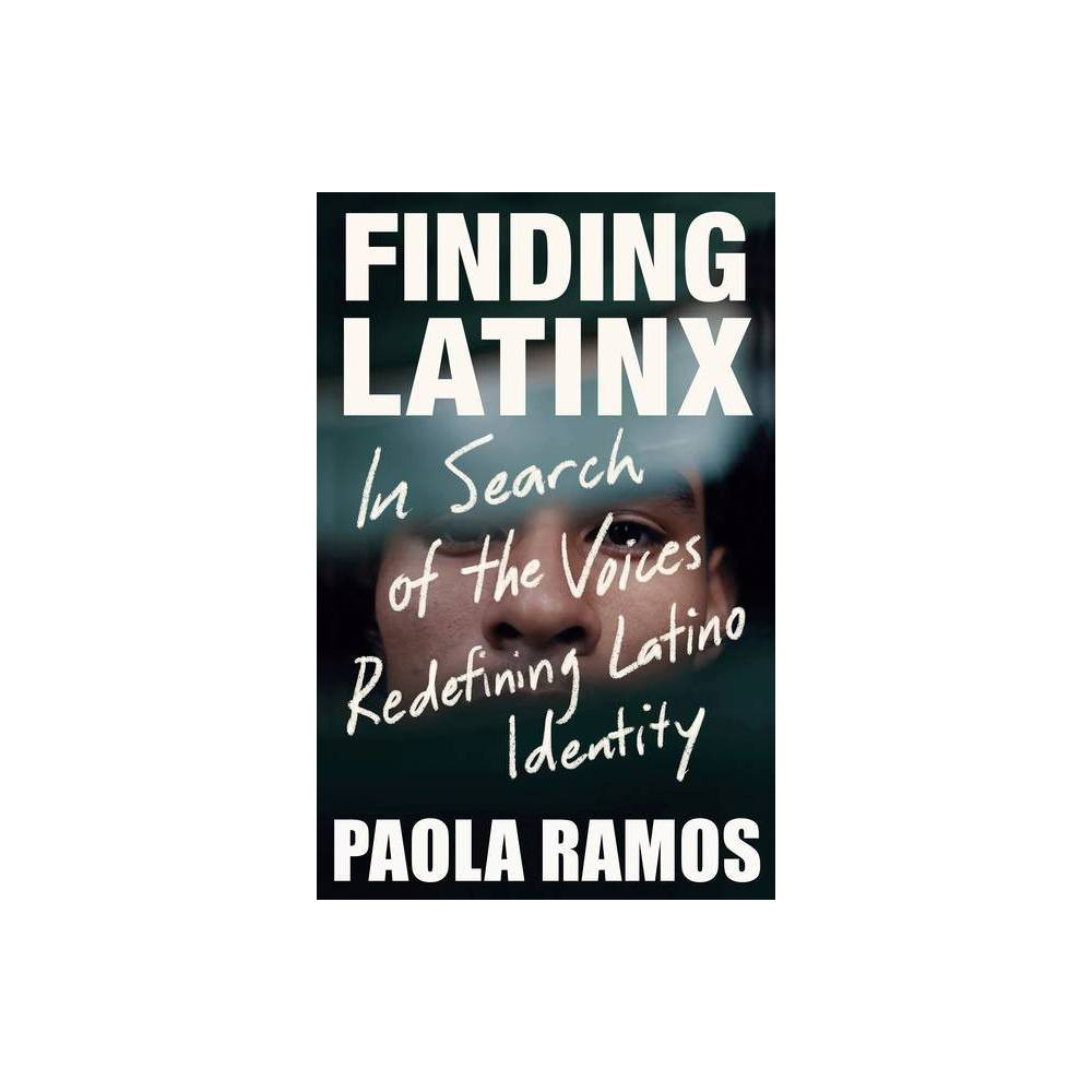 Finding Latinx - by Paola Ramos (Paperback) A journey towards the long-overdue representation of Latinx people through the term Latinx, inspiring a collective sense of identity and solidarity. --Marie Claire Paola Ramos explores Latinx identity and makes a case for why it is important that we as a community find a term that evolves with us as a community. She believes and demonstrates in her book how the term 'Latinx' might be the best term that captures our wide spectrum of stories and histories. --Popsugar Crucial. . . . A long-overdue examination of identity and belonging while living as Latinx in the US. From farm workers to drag queens, from Oaxacan to Muslim, the people Ramos highlights illustrate the complexity, diversity and beauty of Latin@s from coast to coast. --Ms. Magazine Paola Ramos is the voice for the millennial and younger Latinx generation, and Finding Latinx proves just that. . . . Ramos writes with candor and empathy. . . . In these stories, we celebrate the depth and bounty of our culture, language, and history. This is the book I've needed my whole life. --Michelle Molanzo, Buzzfeed, Great Books to Read this Fall Ramos chronicles how  Latinx  has given rise to a sense of collectivity and solidarity among Latinos unseen in this country for decades, asking the reader to expand their understanding of what it means to be Latino and what it means to be American. --Fortune, 5 New Books to Read in October  Ramos compels us to reconsider our understanding of what it means to belong. . . . Finding Latinx guides readers into a deeper understanding of who we are at our core and on the margins, nuanced identities that compose the great American mosaic.  --Stacey Abrams  Paola Ramos knows how to listen, how to put herself in someone else's shoes, and how to be an ally. With this book, she affirms the power of our diversity and identity, helping us understand that 'Latinx' is a label we can all fit into.  --Ilia Calder?n, co-anchor of Univision News  The story of the dynamism, beauty and power of a community that is transforming what it means to be American.  --Ai-jen Poo, co-founder and Executive Director of the National Domestic Workers Alliance In her debut book, [Ramos] gives voice to a rapidly growing American demographic.... her passion is evident. --Kirkus Reviews