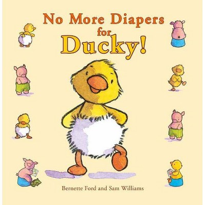 No More Diapers for Ducky! - (Ducky and Piggy)by Bernette Ford (Hardcover)