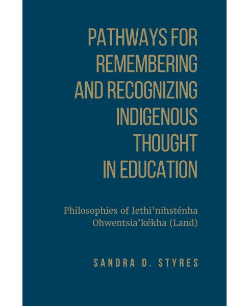 Pathways for Remembering and Recognizing Indigenous Thought in Education : Philosophies of - image 1 of 1