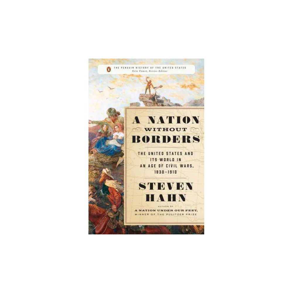 Nation Without Borders : The United States and Its World in an Age of Civil Wars, 1830-1910 (Hardcover)