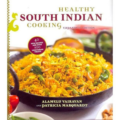 Healthy South Indian Cooking, Expanded Edition - by  Alamelu Vairavan & Patricia Marquardt (Hardcover) - image 1 of 1