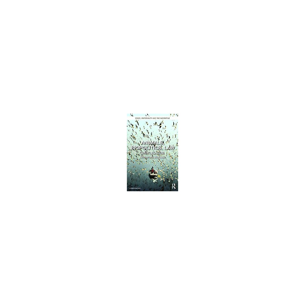 Animals, Biopolitics, Law : Lively Legalities (Hardcover)