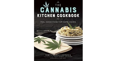 Cannabis Kitchen Cookbook : Feel-Good Food for Home Cooks (Hardcover) (Robyn Griggs Lawrence) - image 1 of 1