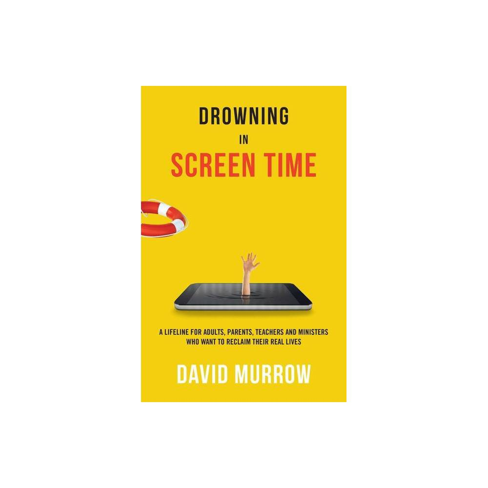 Drowning In Screen Time By David Murrow Paperback