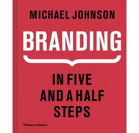 Branding : In Five and a Half Steps (Hardcover) (Michael Johnson) - image 1 of 1