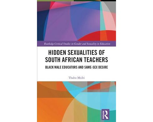 Hidden Sexualities of South African Teachers : Black Male Educators and Same-sex Desire -  (Hardcover) - image 1 of 1