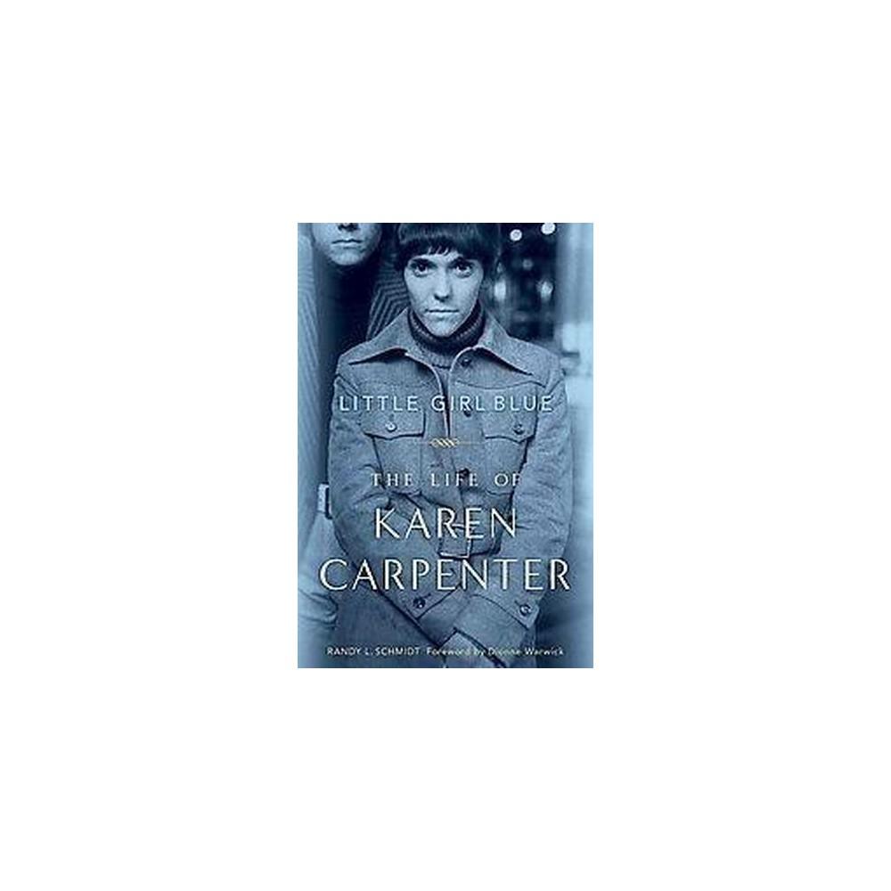 Little Girl Blue : The Life of Karen Carpenter (Reprint) (Paperback) (Randy L. Schmidt)