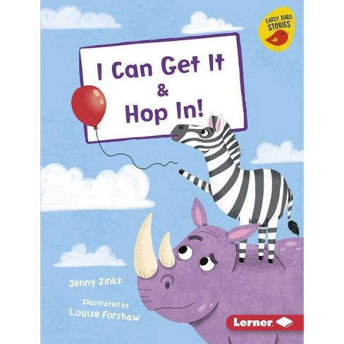 I Can Get It & Hop In! - (Early Bird Readers -- Pink (Early Bird Stories (Tm))) by  Jenny Jinks - image 1 of 1