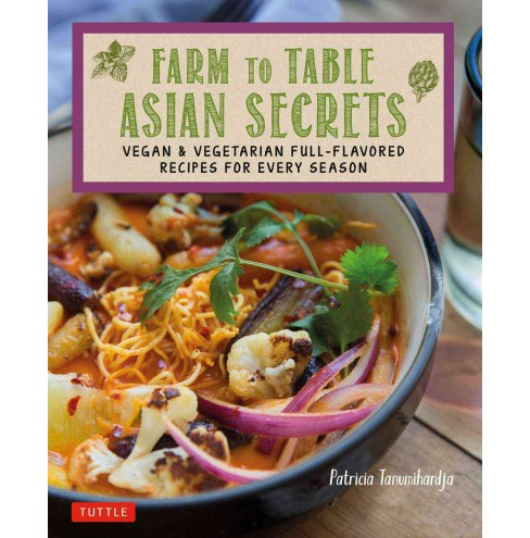 Farm to Table Asian Secrets : Vegan & Vegetarian Full-Flavored Recipes for Every Season (Paperback) - image 1 of 1