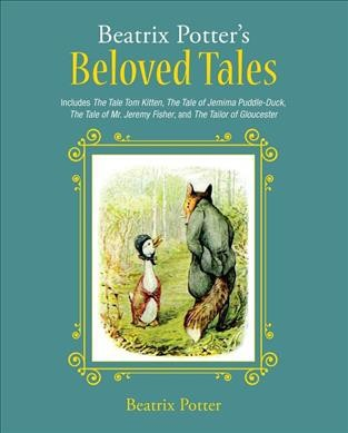 Beatrix Potter's Beloved Tales : Includes The Tale of Tom Kitten, The Tale of Jemima Puddle-Duck, The