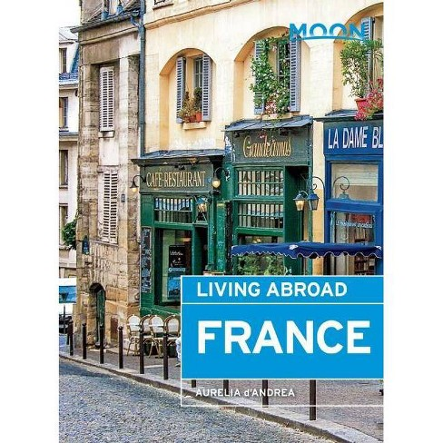 Moon Living Abroad France - 3 Edition by  Aurelia D'Andrea (Paperback) - image 1 of 1