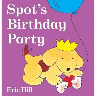 Spot's Birthday Party - (Spot (Board Books)) by  Eric Hill (Board Book)