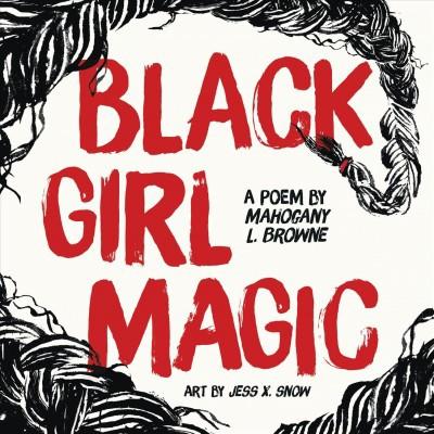 Black Girl Magic : A Poem - by Mahogany L. Browne (Hardcover)