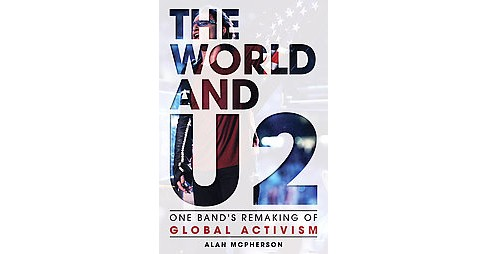 World and U2 : One Band's Remaking of Global Activism (Hardcover) (Alan McPherson) - image 1 of 1