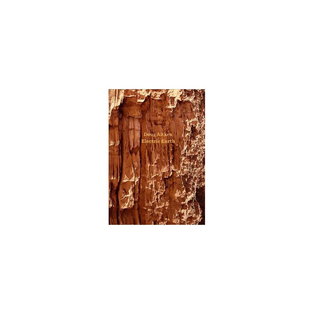 Doug Aitken : Electric Earth (Hardcover) (Joseph Grima & Anna Katz & Norman M. Klein & Glenn D. Lowry &