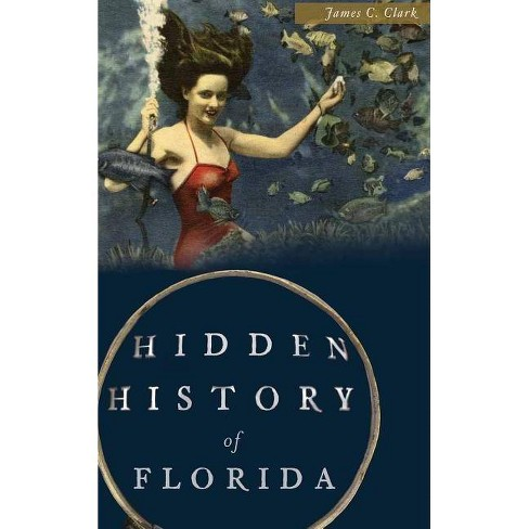 Hidden History of Florida - by  James C Clark (Hardcover) - image 1 of 1