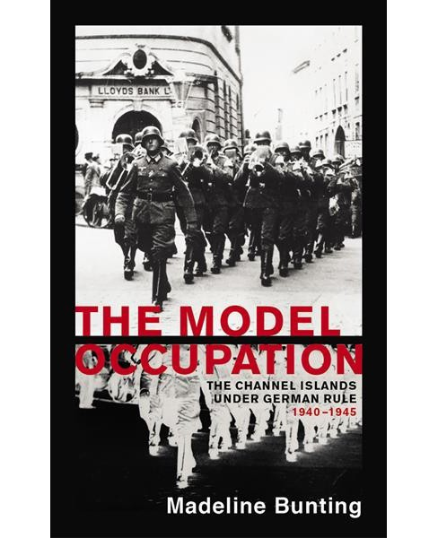Model Occupation : The Channel Islands Under German Rule, 1940-1945 - Reprint by Madeleine Bunting  - image 1 of 1