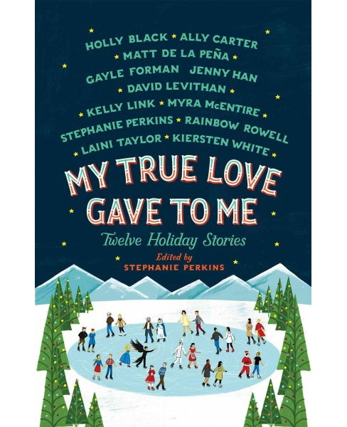 My True Love Gave to Me : Twelve Holiday Stories (Reprint) (Paperback) (Stephanie (EDT) Perkins) - image 1 of 1