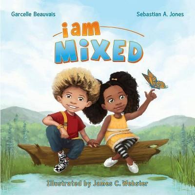 I Am Mixed - (I Am Book)by Garcelle Beauvais & Sebastian A Jones (Hardcover)