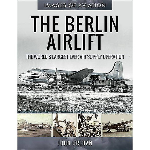 The Berlin Airlift - (Images of Aviation) by  John Grehan (Paperback) - image 1 of 1