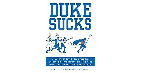 Duke Sucks : A Completely Evenhanded, Unbiased Investigation into the Most Evil Team on Planet Earth - image 1 of 1