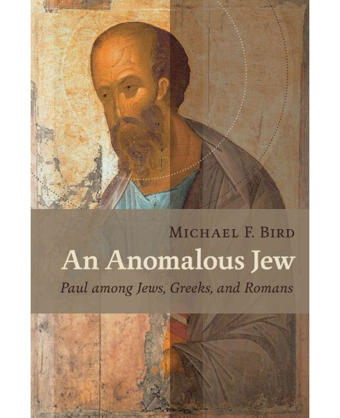 Anomalous Jew : Paul Among Jews, Greeks, and Romans (Paperback) (Michael F. Bird) - image 1 of 1