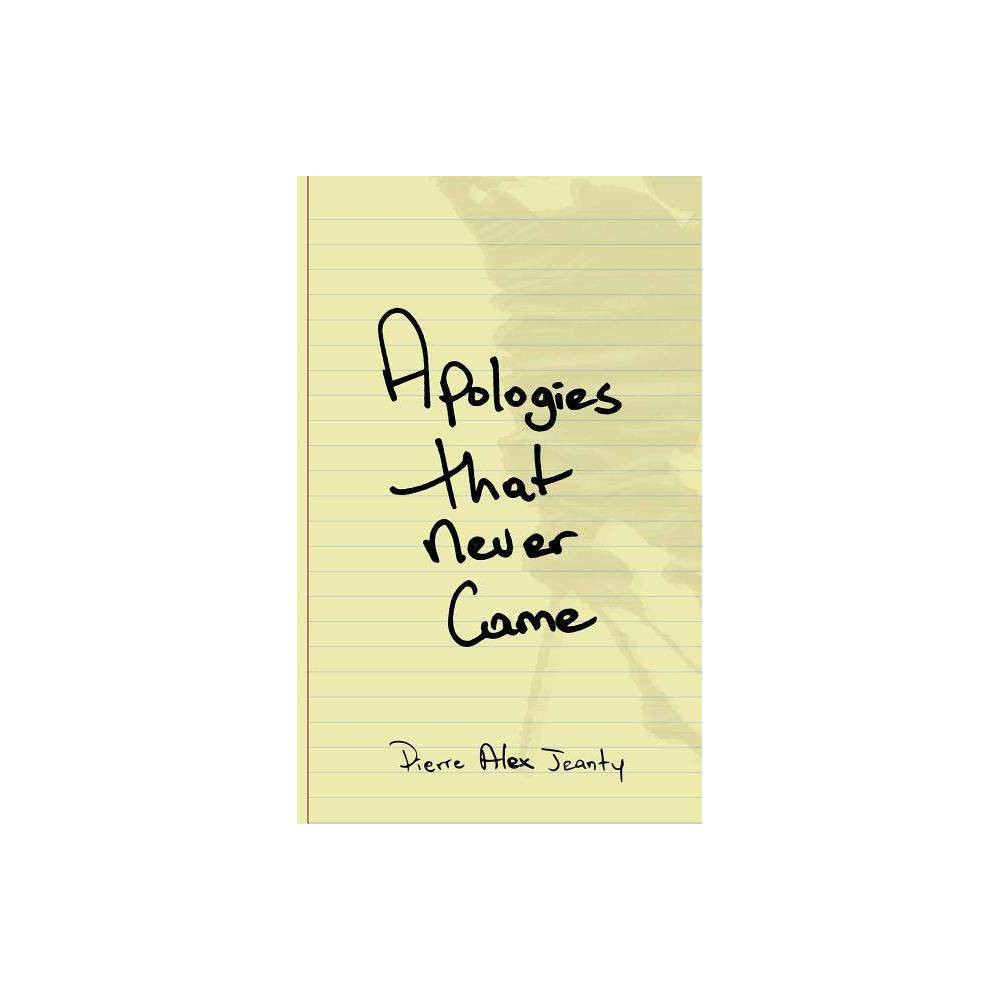 Apologies That Never Came By Pierre Alex Jeanty Paperback